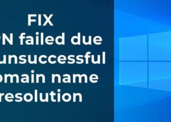 FIX: VPN failed because of unsuccessful domain name resolution